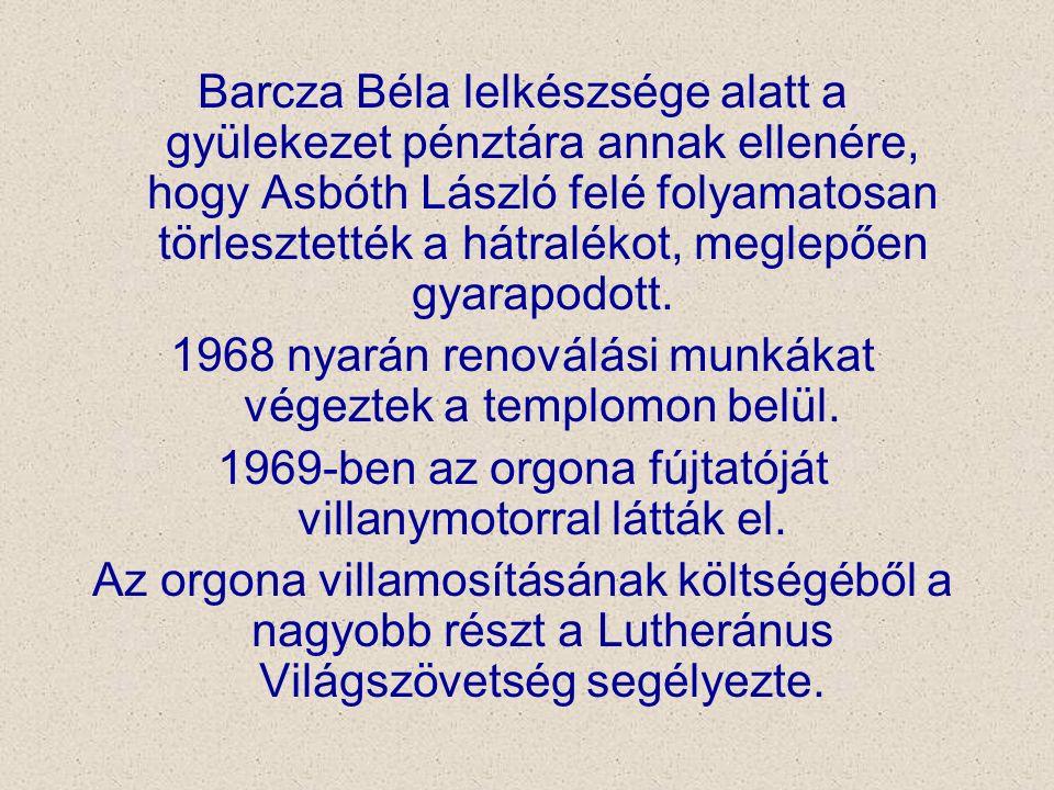 Barcza Béla lelkészsége alatt a gyülekezet pénztára annak ellenére, hogy Asbóth László felé folyamatosan törlesztették a hátralékot, meglepően gyarapo