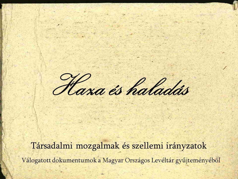 Haza és haladás Válogatott dokumentumok a Magyar Országos Levéltár gyűjteményéből Társadalmi mozgalmak és szellemi irányzatok