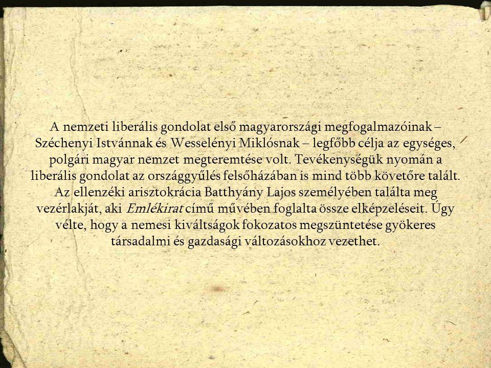 A nemzeti liberális gondolat első magyarországi megfogalmazóinak – Széchenyi Istvánnak és Wesselényi Miklósnak – legfőbb célja az egységes, polgári ma