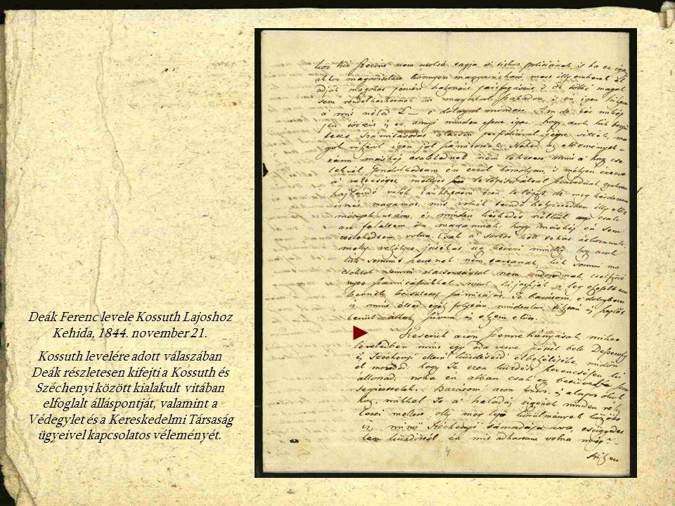 Deák Ferenc levele Kossuth Lajoshoz Kehida, 1844. november 21. Kossuth levelére adott válaszában Deák részletesen kifejti a Kossuth és Széchenyi közöt