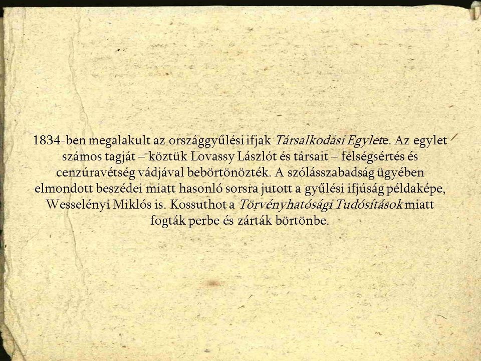 1834-ben megalakult az országgyűlési ifjak Társalkodási Egylete. Az egylet számos tagját – köztük Lovassy Lászlót és társait – felségsértés és cenzúra