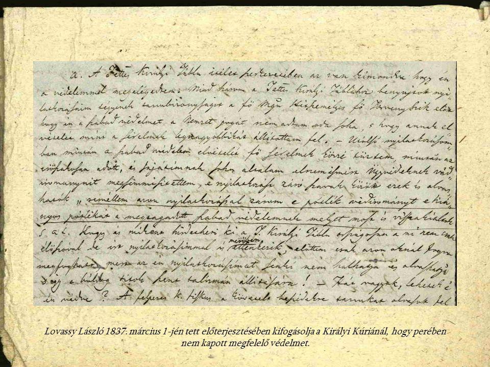 Lovassy László 1837. március 1-jén tett előterjesztésében kifogásolja a Királyi Kúriánál, hogy perében nem kapott megfelelő védelmet.