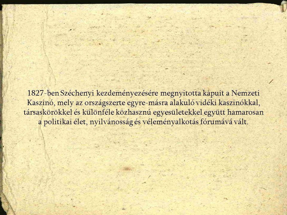 1827-ben Széchenyi kezdeményezésére megnyitotta kapuit a Nemzeti Kaszinó, mely az országszerte egyre-másra alakuló vidéki kaszinókkal, társaskörökkel