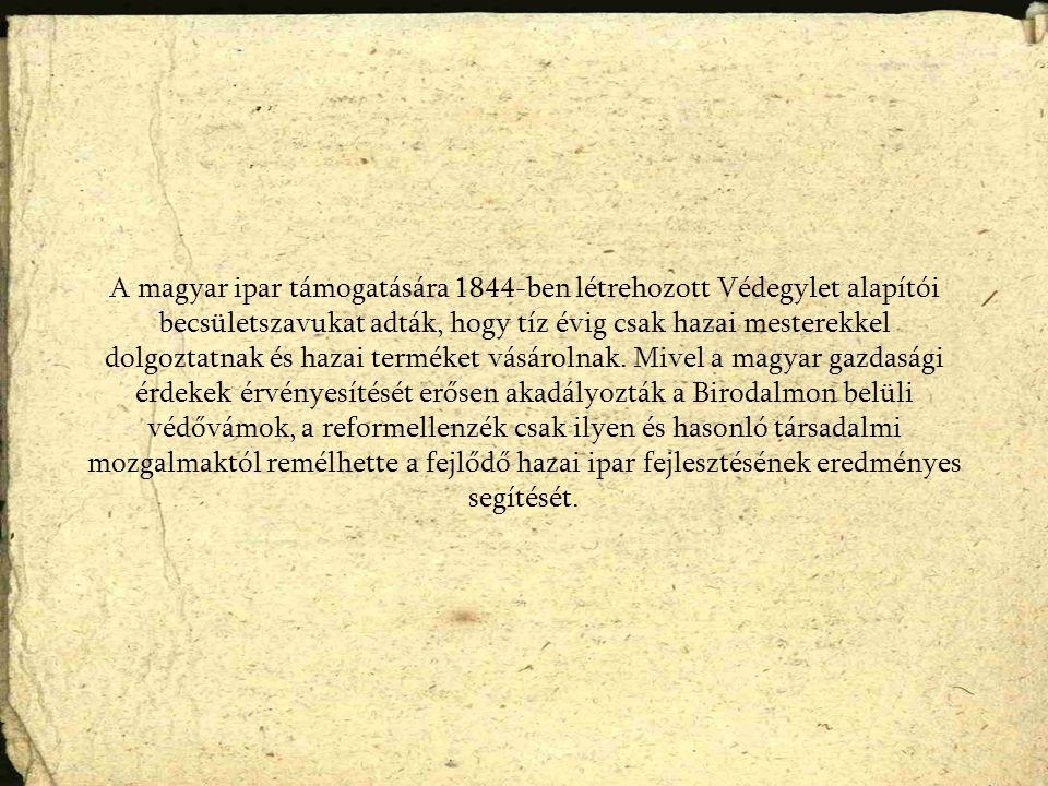 A magyar ipar támogatására 1844-ben létrehozott Védegylet alapítói becsületszavukat adták, hogy tíz évig csak hazai mesterekkel dolgoztatnak és hazai
