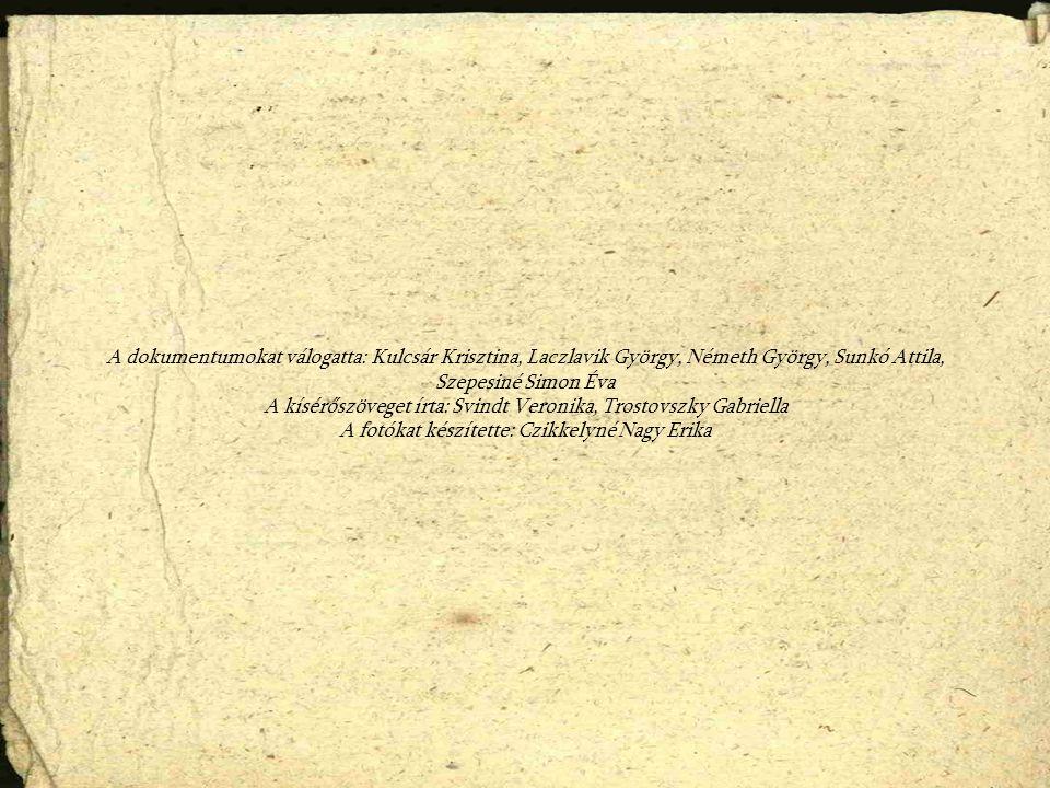 A dokumentumokat válogatta: Kulcsár Krisztina, Laczlavik György, Németh György, Sunkó Attila, Szepesiné Simon Éva A kísérőszöveget írta: Svindt Veroni