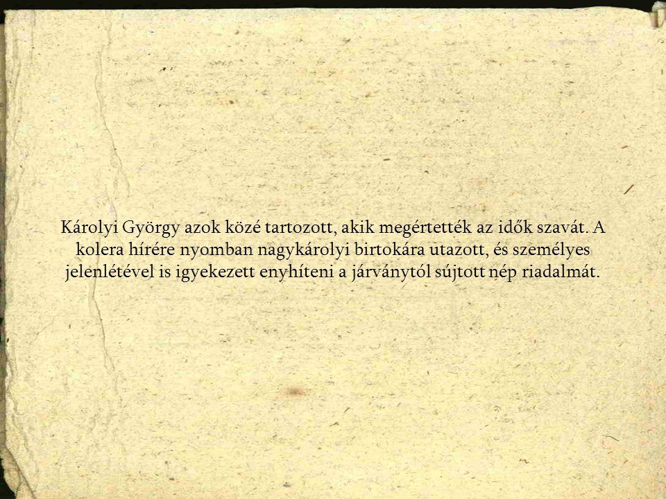 Károlyi György azok közé tartozott, akik megértették az idők szavát. A kolera hírére nyomban nagykárolyi birtokára utazott, és személyes jelenlétével