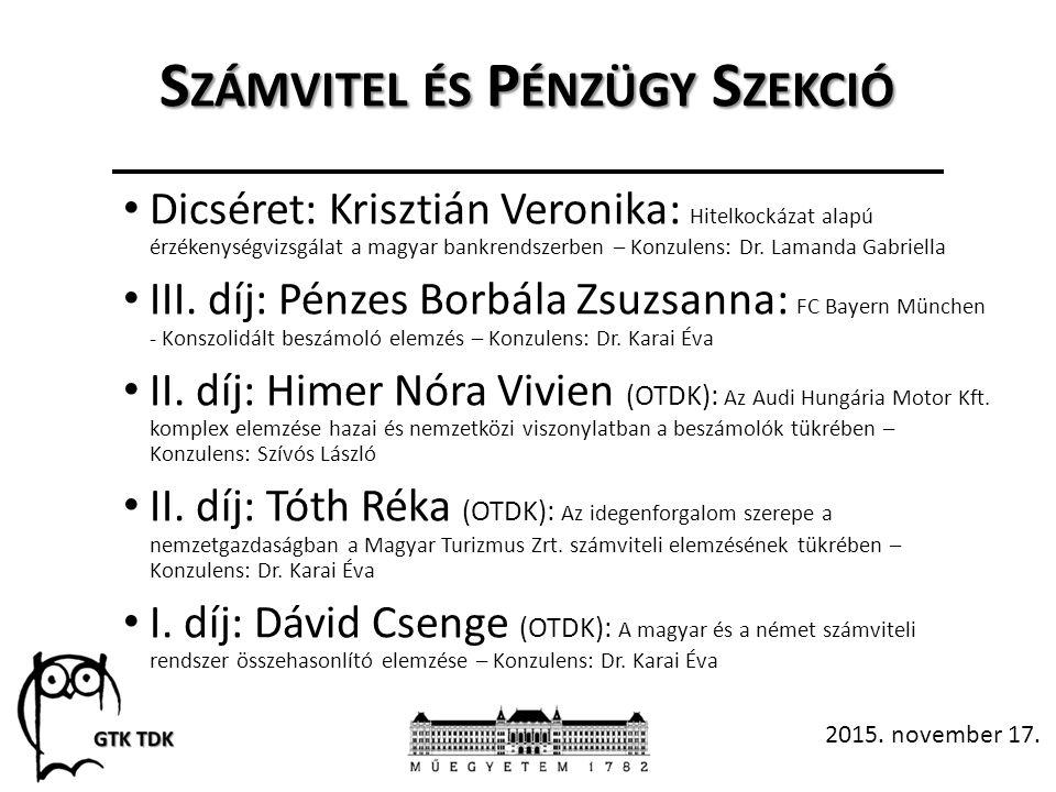S ZÁMVITEL ÉS P ÉNZÜGY S ZEKCIÓ Dicséret: Krisztián Veronika: Hitelkockázat alapú érzékenységvizsgálat a magyar bankrendszerben – Konzulens: Dr.