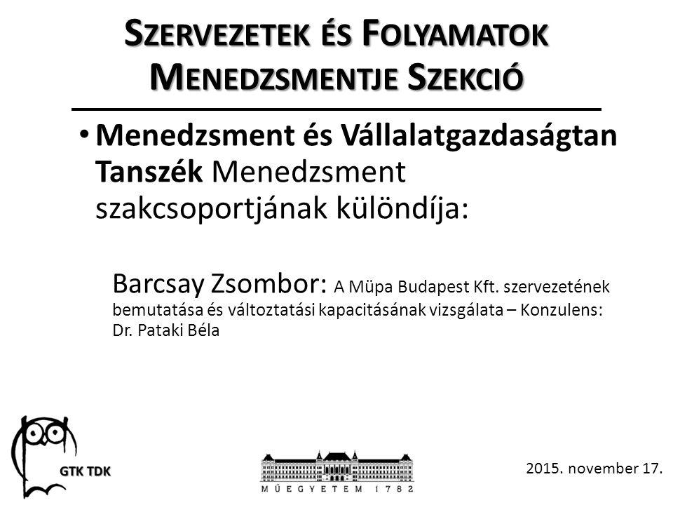 S ZERVEZETEK ÉS F OLYAMATOK M ENEDZSMENTJE S ZEKCIÓ Menedzsment és Vállalatgazdaságtan Tanszék Menedzsment szakcsoportjának különdíja: Barcsay Zsombor: A Müpa Budapest Kft.