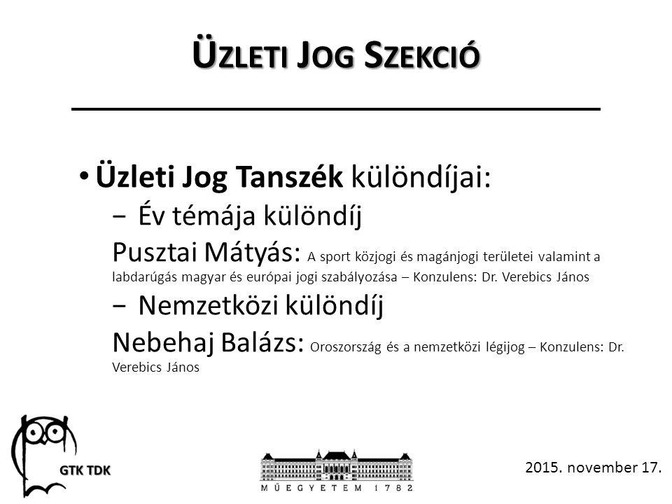 Ü ZLETI J OG S ZEKCIÓ Üzleti Jog Tanszék különdíjai: −Év témája különdíj Pusztai Mátyás: A sport közjogi és magánjogi területei valamint a labdarúgás magyar és európai jogi szabályozása – Konzulens: Dr.