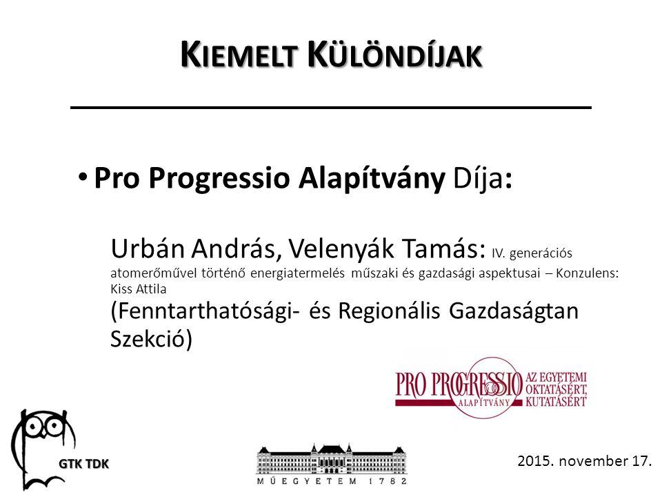 K IEMELT K ÜLÖNDÍJAK Pro Progressio Alapítvány Díja: Urbán András, Velenyák Tamás: IV.