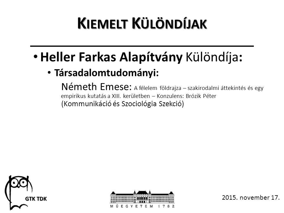 K IEMELT K ÜLÖNDÍJAK Heller Farkas Alapítvány Különdíja: Társadalomtudományi: Németh Emese: A félelem földrajza – szakirodalmi áttekintés és egy empirikus kutatás a XIII.