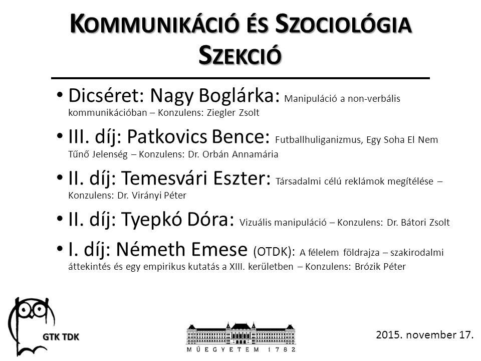 K OMMUNIKÁCIÓ ÉS S ZOCIOLÓGIA S ZEKCIÓ Dicséret: Nagy Boglárka: Manipuláció a non-verbális kommunikációban – Konzulens: Ziegler Zsolt III.