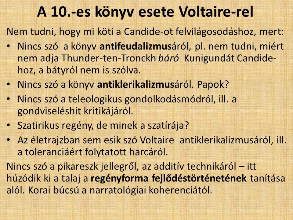 A 10.-es könyv esete Voltaire-rel Nem tudni, hogy mi köti a Candide-ot felvilágosodáshoz, mert: Nincs szó a könyv antifeudalizmusáról, pl. nem tudni,