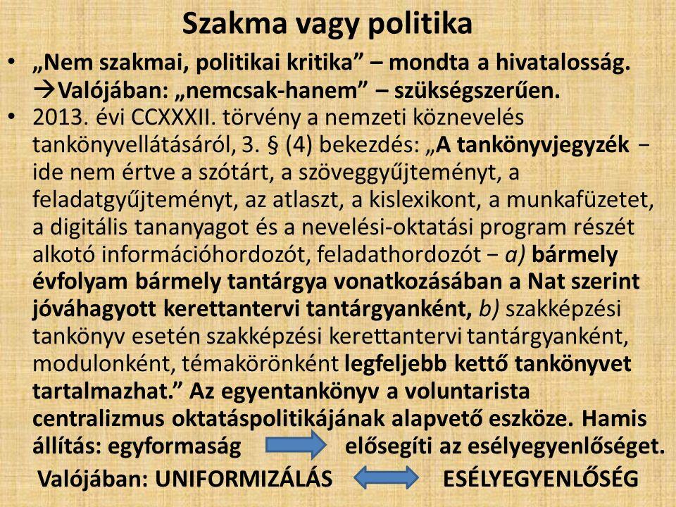 """Szakma vagy politika """"Nem szakmai, politikai kritika"""" – mondta a hivatalosság.  Valójában: """"nemcsak-hanem"""" – szükségszerűen. 2013. évi CCXXXII. törvé"""