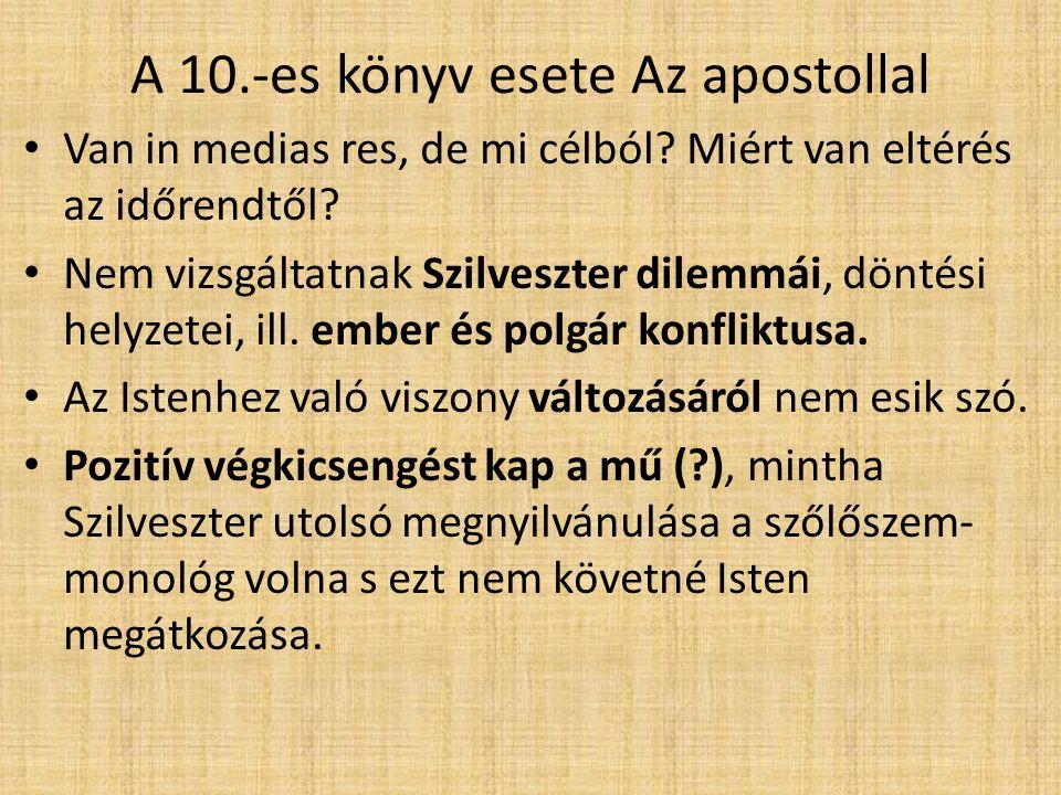 A 10.-es könyv esete Az apostollal Van in medias res, de mi célból? Miért van eltérés az időrendtől? Nem vizsgáltatnak Szilveszter dilemmái, döntési h
