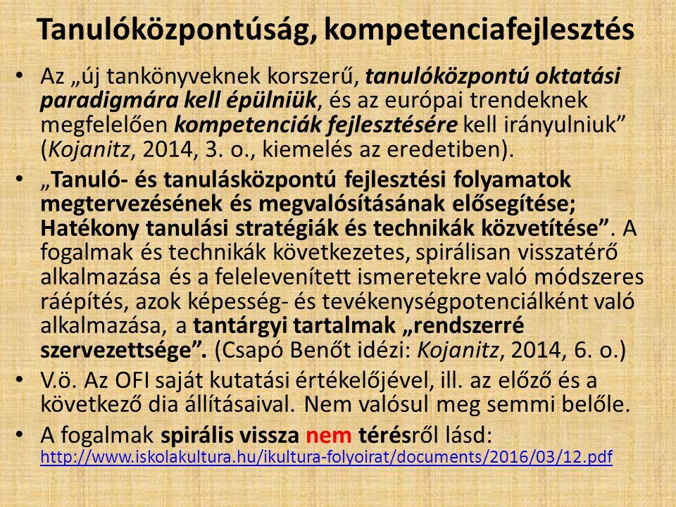 """Tanulóközpontúság, kompetenciafejlesztés Az """"új tankönyveknek korszerű, tanulóközpontú oktatási paradigmára kell épülniük, és az európai trendeknek megfelelően kompetenciák fejlesztésére kell irányulniuk (Kojanitz, 2014, 3."""