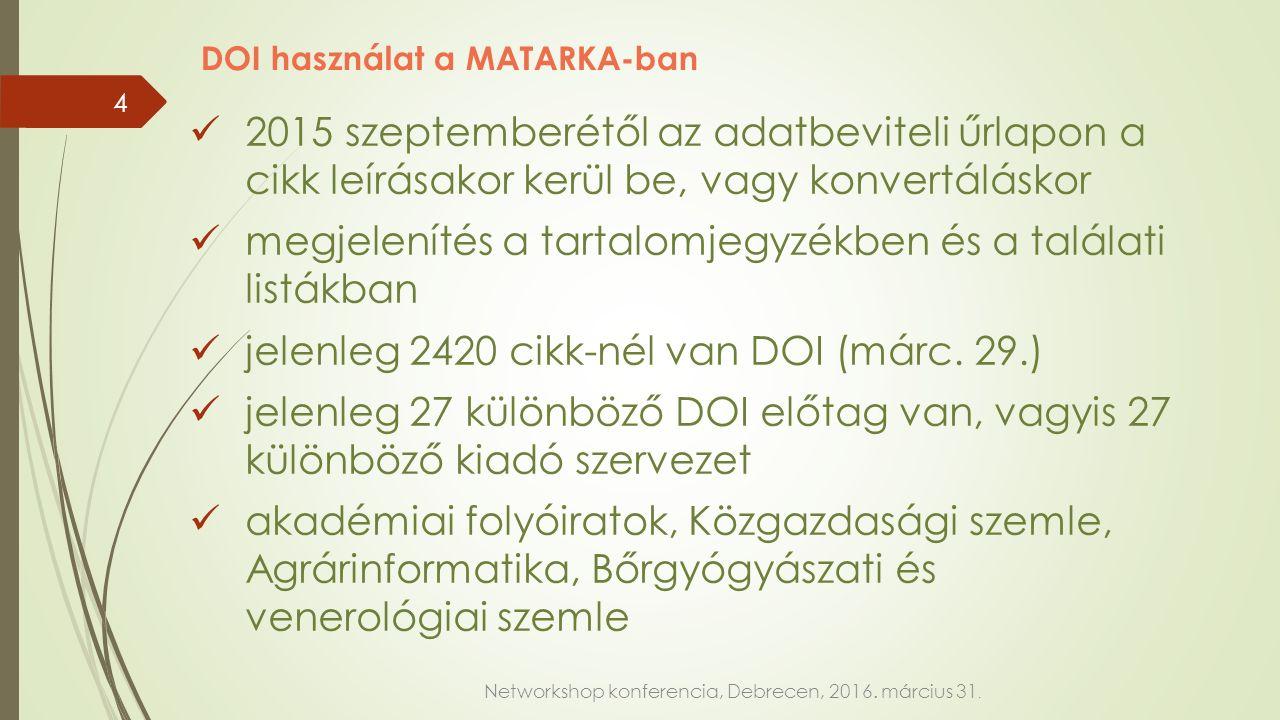 DOI használat a MATARKA-ban 2015 szeptemberétől az adatbeviteli űrlapon a cikk leírásakor kerül be, vagy konvertáláskor megjelenítés a tartalomjegyzékben és a találati listákban jelenleg 2420 cikk-nél van DOI (márc.