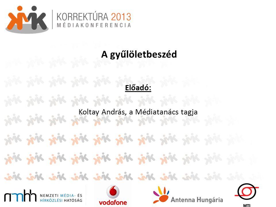A gyűlöletbeszéd Előadó: Koltay András, a Médiatanács tagja