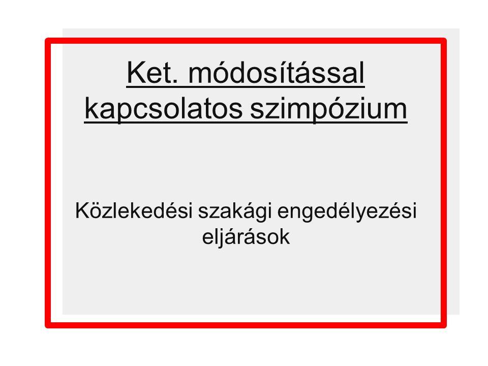 Ket. módosítással kapcsolatos szimpózium Közlekedési szakági engedélyezési eljárások