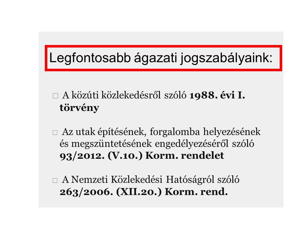 Legfontosabb ágazati jogszabályaink: □ A közúti közlekedésről szóló 1988.