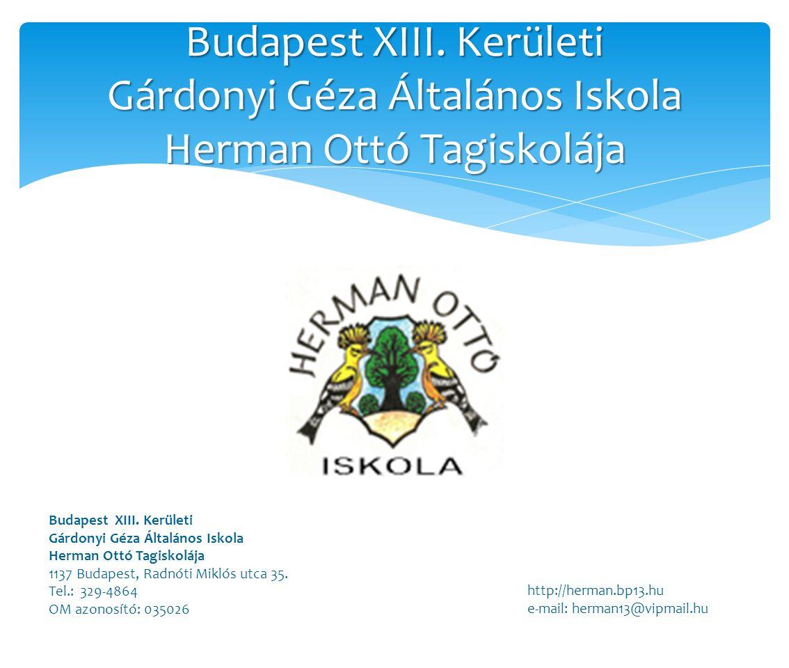 Budapest XIII. Kerületi Gárdonyi Géza Általános Iskola Herman Ottó Tagiskolája Budapest XIII.