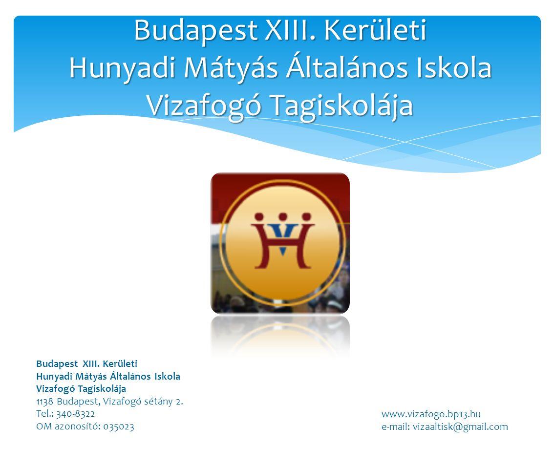 Budapest XIII. Kerületi Hunyadi Mátyás Általános Iskola Vizafogó Tagiskolája Budapest XIII.