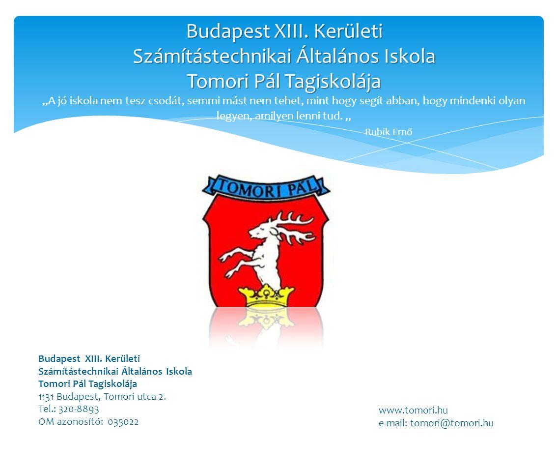 Budapest XIII. Kerületi Számítástechnikai Általános Iskola Tomori Pál Tagiskolája Budapest XIII.