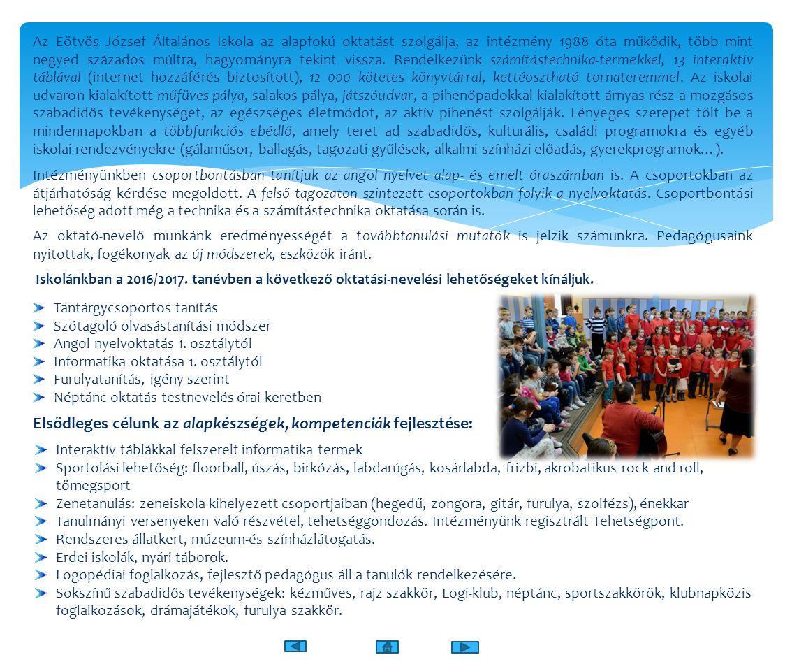 Az Eötvös József Általános Iskola az alapfokú oktatást szolgálja, az intézmény 1988 óta működik, több mint negyed százados múltra, hagyományra tekint vissza.