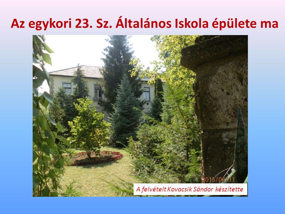 Az egykori 23. Sz. Általános Iskola épülete ma A felvételt Kovacsik Sándor készítette