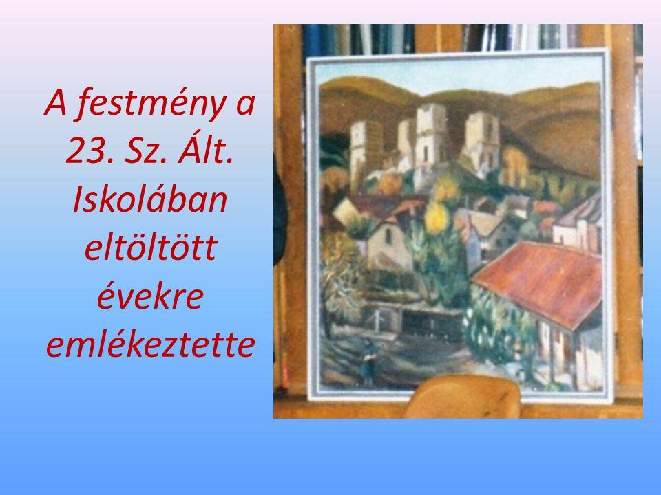 A festmény a 23. Sz. Ált. Iskolában eltöltött évekre emlékeztette