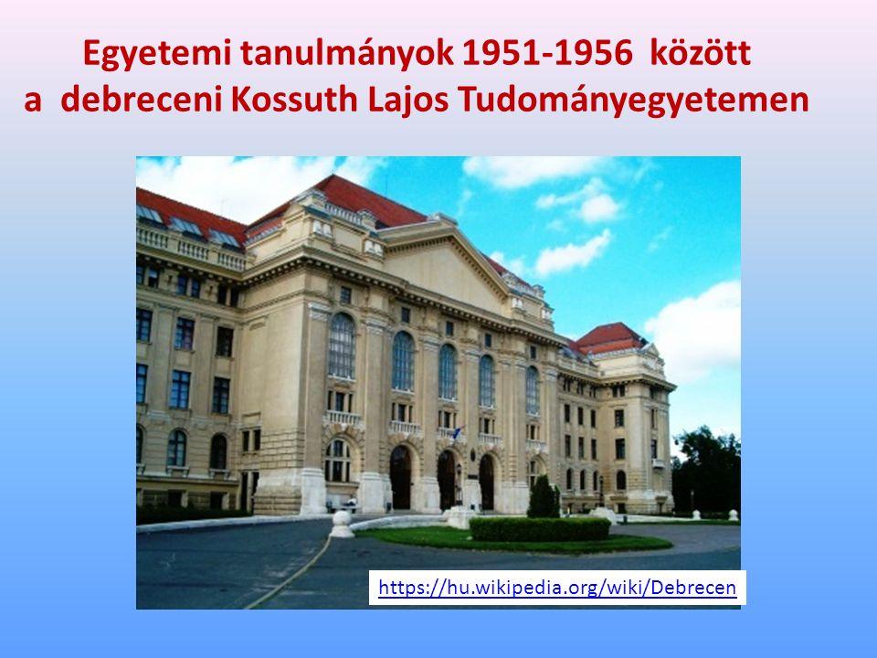 Egyetemi tanulmányok 1951-1956 között a debreceni Kossuth Lajos Tudományegyetemen https://hu.wikipedia.org/wiki/Debrecen