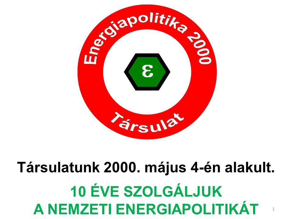 Társulatunk 2000. május 4-én alakult. 10 ÉVE SZOLGÁLJUK A NEMZETI ENERGIAPOLITIKÁT 1