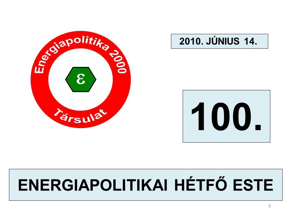100. ENERGIAPOLITIKAI HÉTFŐ ESTE 2010. JÚNIUS 14.  9