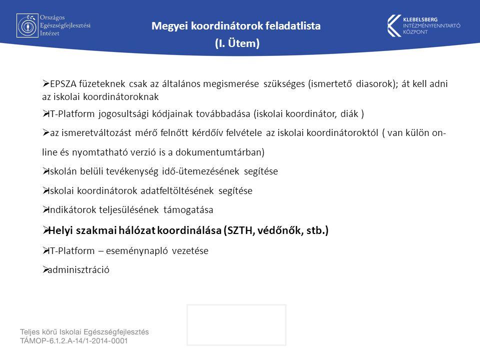 Megyei koordinátorok feladatlista (I. Ütem)  EPSZA füzeteknek csak az általános megismerése szükséges (ismertető diasorok); át kell adni az iskolai k