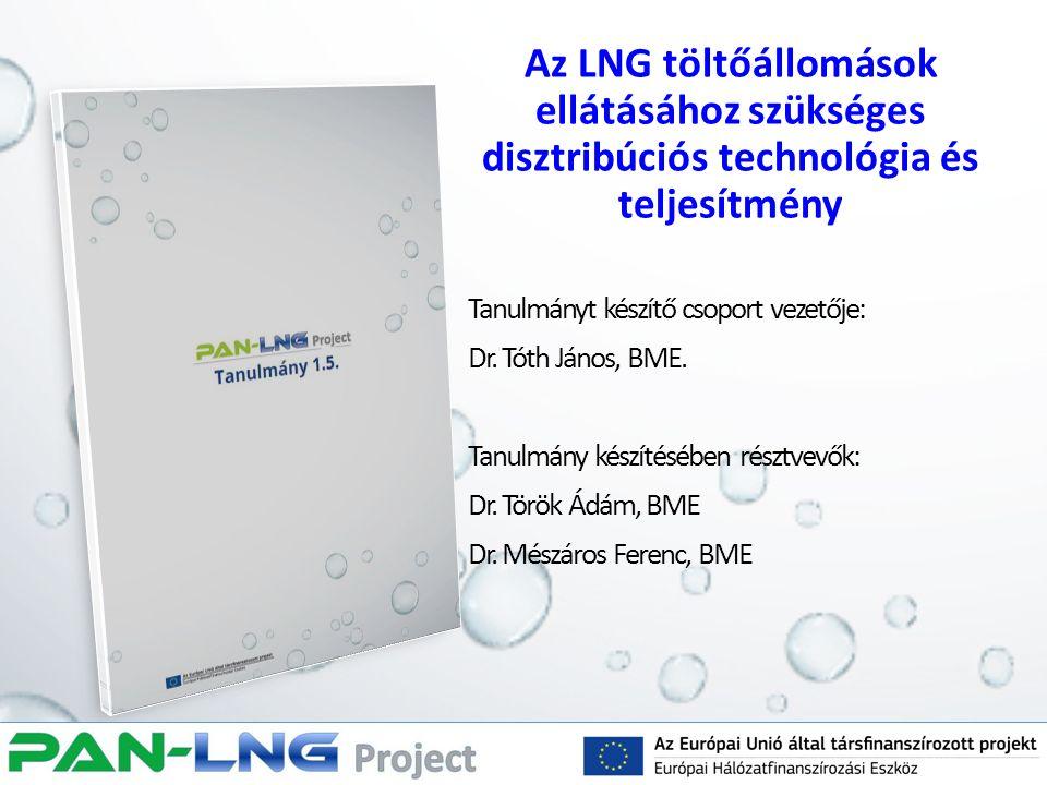 Az LNG töltőállomások ellátásához szükséges disztribúciós technológia és teljesítmény Tanulmányt készítő csoport vezetője: Dr. Tóth János, BME. Tanulm