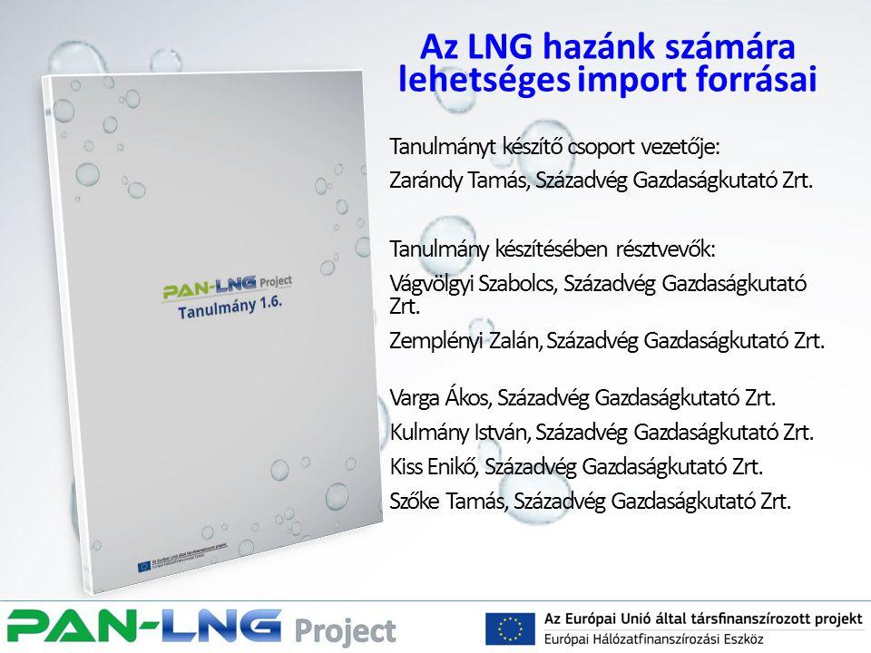 Az LNG hazánk számára lehetséges import forrásai Tanulmányt készítő csoport vezetője: Zarándy Tamás, Századvég Gazdaságkutató Zrt. Tanulmány készítésé