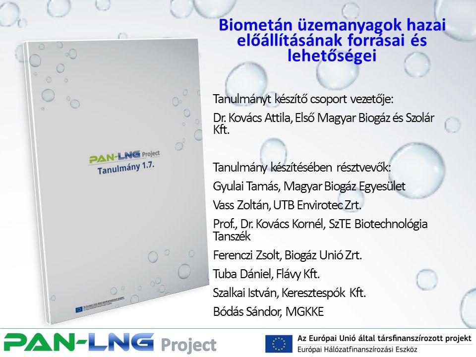 Biometán üzemanyagok hazai előállításának forrásai és lehetőségei Tanulmányt készítő csoport vezetője: Dr. Kovács Attila, Első Magyar Biogáz és Szolár