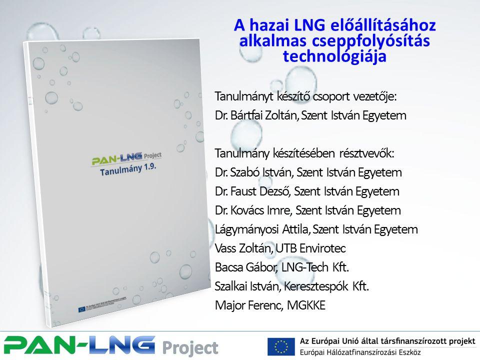A hazai LNG előállításához alkalmas cseppfolyósítás technológiája Tanulmányt készítő csoport vezetője: Dr. Bártfai Zoltán, Szent István Egyetem Tanulm