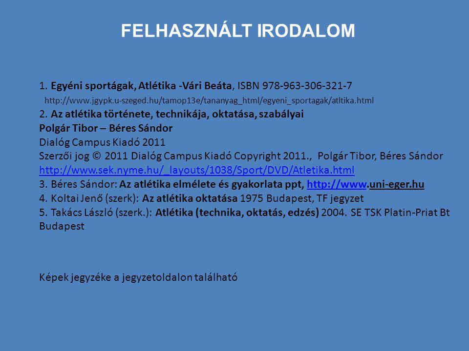 FELHASZNÁLT IRODALOM 1. Egyéni sportágak, Atlétika -Vári Beáta, ISBN 978-963-306-321-7 http://www.jgypk.u-szeged.hu/tamop13e/tananyag_html/egyeni_spor