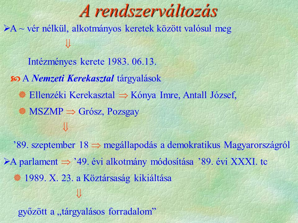 A rendszerváltozás  A ~ vér nélkül, alkotmányos keretek között valósul meg  Intézményes kerete 1983.