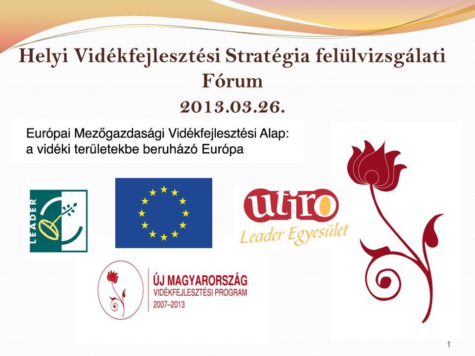 Helyi Vidékfejlesztési Stratégia felülvizsgálati Fórum 2013.03.26. 1