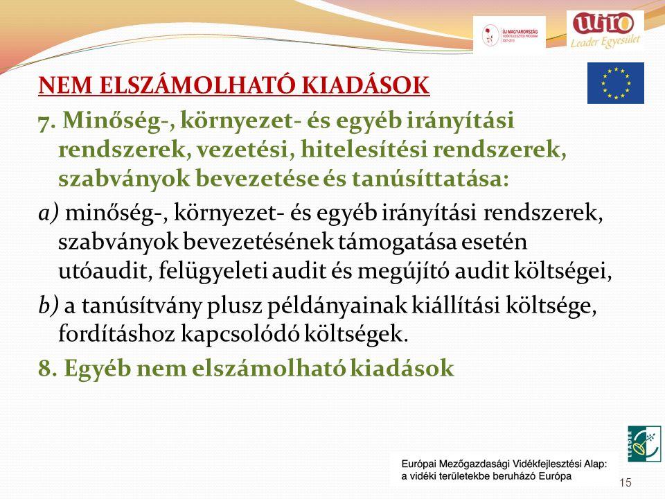 NEM ELSZÁMOLHATÓ KIADÁSOK 7. Minőség-, környezet- és egyéb irányítási rendszerek, vezetési, hitelesítési rendszerek, szabványok bevezetése és tanúsítt
