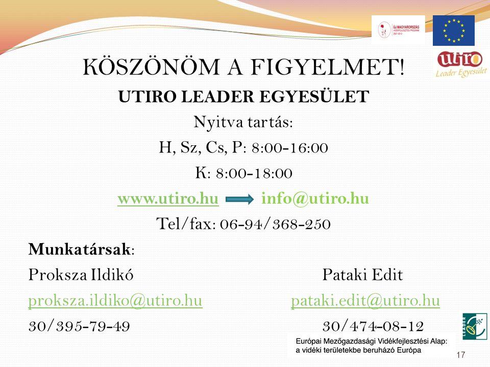 KÖSZÖNÖM A FIGYELMET! UTIRO LEADER EGYESÜLET Nyitva tartás: H, Sz, Cs, P: 8:00-16:00 K: 8:00-18:00 www.utiro.huwww.utiro.hu info@utiro.hu Tel/fax: 06-
