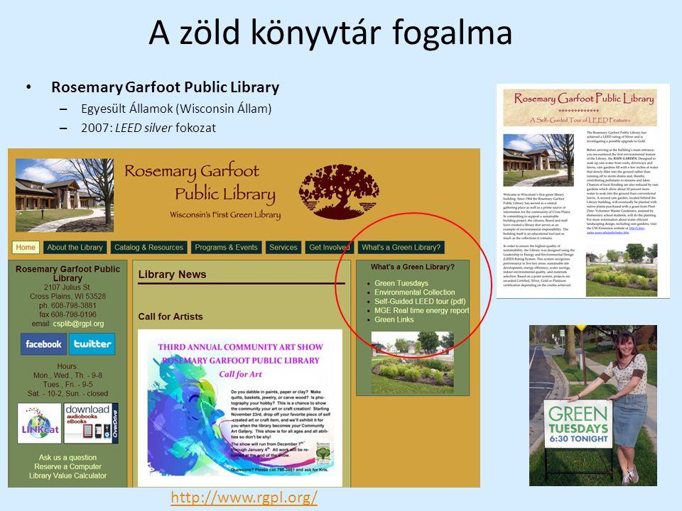 A zöld könyvtár fogalma Rosemary Garfoot Public Library – Egyesült Államok (Wisconsin Állam) – 2007: LEED silver fokozat http://www.rgpl.org/