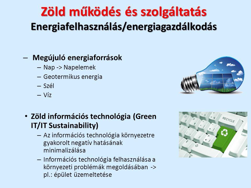 Zöld működés és szolgáltatás Energiafelhasználás/energiagazdálkodás – Megújuló energiaforrások – Nap -> Napelemek – Geotermikus energia – Szél – Víz Zöld információs technológia (Green IT/IT Sustainability) – Az információs technológia környezetre gyakorolt negatív hatásának minimalizálása – Információs technológia felhasználása a környezeti problémák megoldásában -> pl.: épület üzemeltetése
