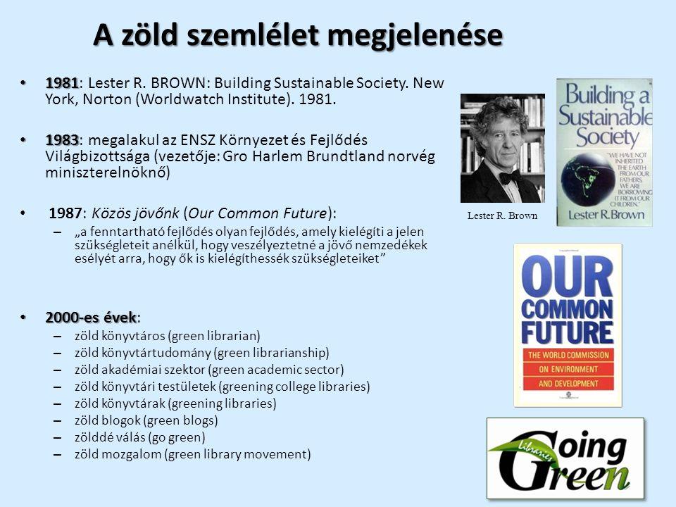 A zöld szemlélet megjelenése 1981 1981: Lester R. BROWN: Building Sustainable Society.