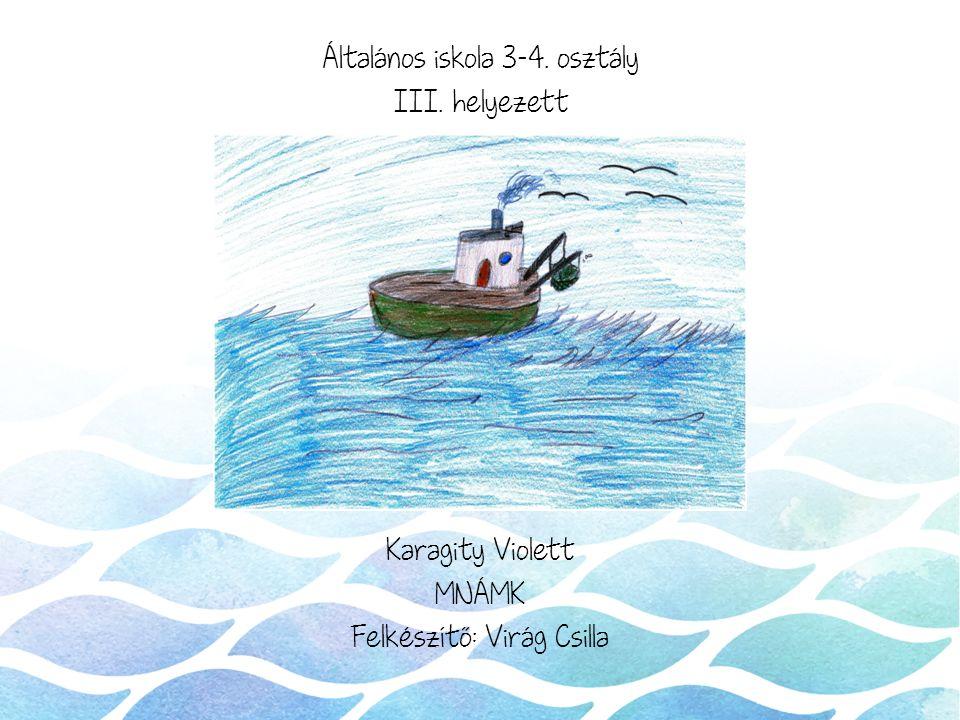 Általános iskola 3-4. osztály III. helyezett Karagity Violett MNÁMK Felkészítő: Virág Csilla