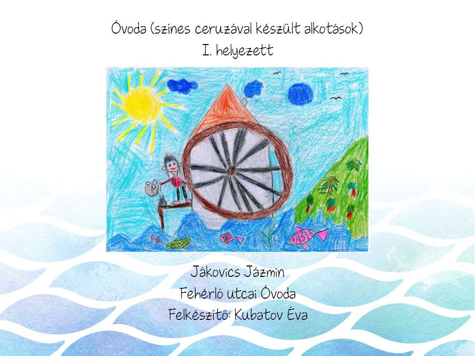Óvoda (színes ceruzával készült alkotások) I. helyezett Jákovics Jázmin Fehérló utcai Óvoda Felkészítő: Kubatov Éva