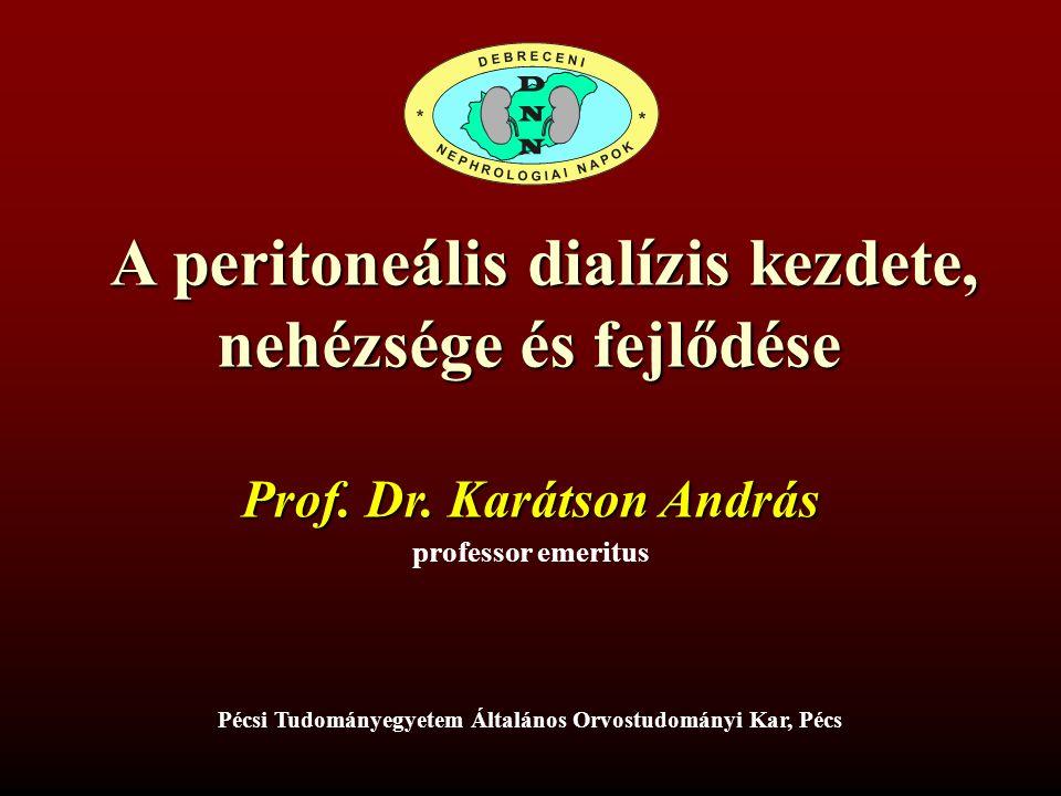 A peritoneális dialízis kezdete, nehézsége és fejlődése A peritoneális dialízis kezdete, nehézsége és fejlődése professor emeritus Prof. Dr. Karátson
