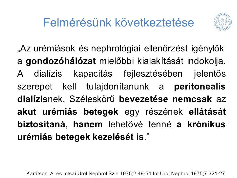 """Felmérésünk következtetése """"Az urémiások és nephrológiai ellenőrzést igénylők a gondozóhálózat mielőbbi kialakítását indokolja. A dialízis kapacitás f"""
